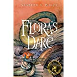 Flora's Dare: How a Girl of Spirit Gambles All to Expand Her Vocabulary, Confront a Bouncing Boy Terror, and Try to Save Califa from a Shaky Doom (Despite Being Confined to Her Room)by Ysabeau S. Wilce