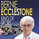 Bernie Ecclestone: King of Sport (       UNABRIDGED) by Terry Lovell Narrated by Norman Gilligan