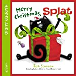 Merry Christmas, Splat (       UNABRIDGED) by Rob Scotton Narrated by Phill Jupitus