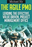 Best Business: The Agile PMO - Leading the Effective, Value Driven, Project Management Office, a practical guide (Project Management)(The Leadership Series)