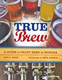 img - for TRUE BREW: A GUIDE TO CRAFT BEER IN INDIANA by Kohn, Rita T. ( Author ) on Jul-06-2010[ Paperback ] book / textbook / text book