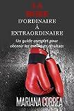 La Boxe : D'ordinaire A Extraordinaire: Un guide complet pour obtenir les meilleurs résultats