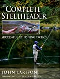 Complete Steelheader, The: Successful Fly-Fishing Tactics
