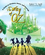 The Way of Oz: A Guide to Wisdom, Heart, and Courage