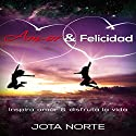 Amor y Felicidad [Love and Happiness]: Inspira Amor y Disfruta la Vida Audiobook by  Jota N. Narrated by Alfonso Sales