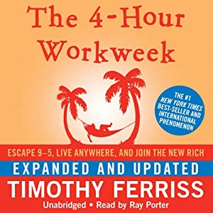 The 4-Hour Workweek: Escape 9-5, Live Anywhere, and Join the New Rich (Expanded and Updated) Audiobook