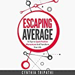 Escaping Average: 18 Tips to Spark Positive Momentum and Transform Your Life | Cynthia Tripathi