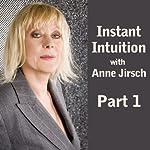 Instant Intuition, Part 1 | Anne Jirsch