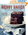The Messy Baker: More Than 75 Delicio...