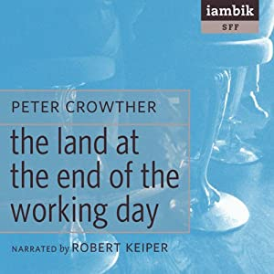 The Land at the End of the Working Day | [Peter Crowther]