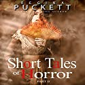 Short Tales of Horror, Part 2 (       UNABRIDGED) by Regina Puckett Narrated by Maren McGuire