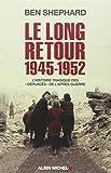 """Le Long Retour (1945-1952) - L'histoire tragique des """"Déplacés"""" de l'après-guerre"""