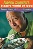 Andrew Zimmern Andrew Zimmern's Bizarre World of Food: Brains, Bugs, and Blood Sausage