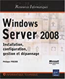 Windows Server 2008 - Installation, configuration, gestion et d�pannage