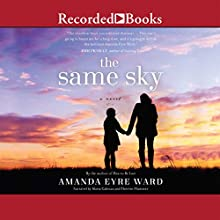 The Same Sky (       UNABRIDGED) by Amanda Eyre Ward Narrated by Maria Cabezas, Therese Plummer