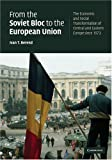 From the Soviet Bloc to the European Union: The Economic and Social Transformation of Central and Eastern Europe since 1973