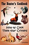 img - for The Hunter's Cookbook: Or How Ta Cook Them Thar Critters by Ehrlich, Rob (2003) Spiral-bound book / textbook / text book