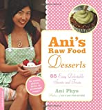 img - for Ani's Raw Food Desserts: 85 Easy, Delectable Sweets and Treats book / textbook / text book