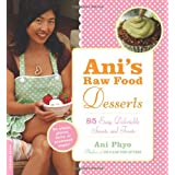 Ani's Raw Food Desserts: 85 Easy, Delectable Sweets and Treatsby Ani Phyo
