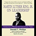 Martin Luther King Jr., on Leadership: Inspiration and Wisdom for Challenging Times | Donald T. Phillips