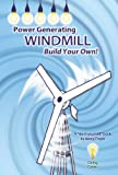 Power Generating Windmill, Build Your Own! : A Do-It-Yourself Book