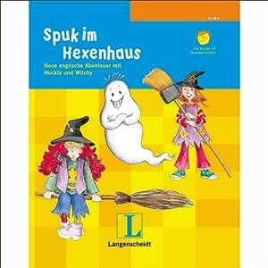 Spuk im Hexenhaus. Neue englische Abenteuer mit Huckla und Witchy Hörspiel