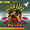 The Good Life, Volume 1: Pig's Lib  by John Esmonde, Bob Larbey Narrated by Penelope Keith
