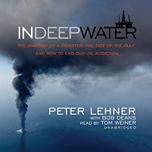 In Deep Water: The Anatomy of a Disaster, the Fate of the Gulf, and How to End Our Oil Addiction | [Peter Lehner, Bob Deans]