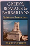 Greeks, Romans and Barbarians: Spheres of Interaction (0713452730) by Cunliffe, Barry
