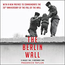 The Berlin Wall Audiobook by Frederick Taylor Narrated by Daniel Philpott