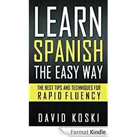 Learn Spanish The Easy Way: The Best Tips And Techniques For Rapid Fluency (English Edition)