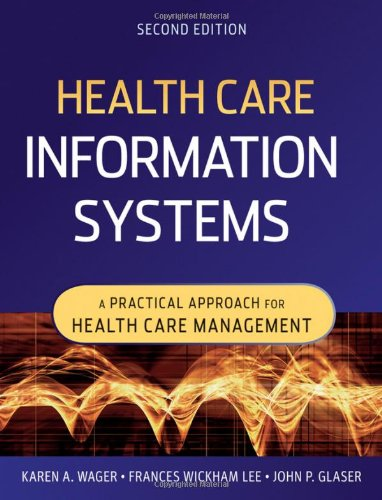 Health Care Information Systems: A Practical Approach for...