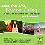 Getting Out of Your Head: How to Relax and Stop the Chatter   Brenda Jaeck
