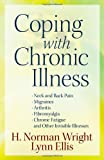 Coping with Chronic Illness: *Neck and Back Pain *Migraines *Arthritis *Fibromyalgia*Chronic Fatigue *And Other Invisible Illnesses (0736927069) by Wright, H. Norman