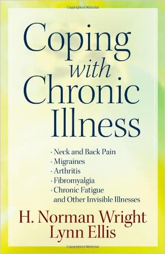 Coping with Chronic Illness: *Neck and Back Pain *Migraines *Arthritis *Fibromyalgia*Chronic Fatigue *And Other Invisible Illnesses written by H. Norman Wright
