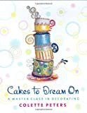 Cakes to Dream On: A Master Class in Decorating