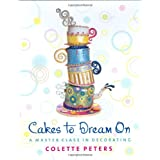 "Cakes to Dream On: A Master Class in Decoratingvon ""Colette Peters"""