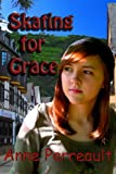Skating For Grace (The Royal Skater Chronicles) (Volume 1)