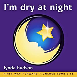 I'm Dry at Night: Stop Bedwetting: Children Imagine How to Lock Up Their Bladders for the Night | [Lynda Hudson]