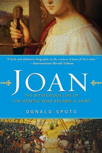 Joan: The Mysterious Life of the Heretic Who Became a Saint book cover