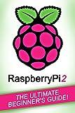 RASPBERRY PI: Raspberry Pi 2: The Ultimate Beginner�fs Guide! (English Edition)