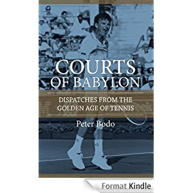 The Courts of Babylon : Dispatches From The Golden Age of Tennis (English Edition)