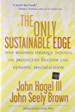 img - for The Only Sustainable Edge: Why Business Strategy Depends On Productive Friction And Dynamic Specialization book / textbook / text book