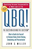 img - for QBQ! The Question Behind the Question: Practicing Personal Accountability at Work and in Life [Hardcover] [2004] (Author) John G. Miller book / textbook / text book