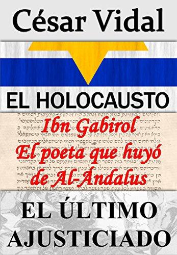 Pack 1: El Holocausto, Ibn Gabirol El poeta que huyó de Al-Ándalus y El último ajusticiado