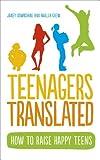 Teenagers Translated: How to Raise Happy Teens
