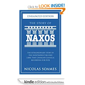 The Story Of Naxos (Kindle Enhanced Edition): The extraordinary story of the independent record label that changed classical recording for ever