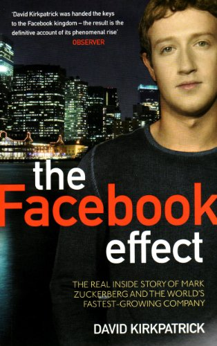 Facebook Effect: The Inside Story of the Company That Is Connecting the World