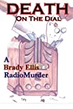 img - for Death on the Dial: A Brady Ellis RadioMurder book / textbook / text book