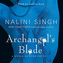 Archangel's Blade: Guild Hunter Series, Book 4 Audiobook by Nalini Singh Narrated by Justine Eyre